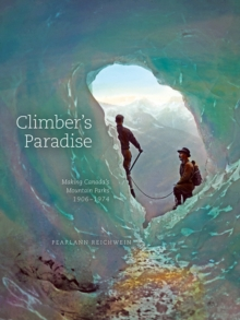 Climber'S Paradise : Making Canada's Mountain Parks, 1906-1974, Paperback / softback Book