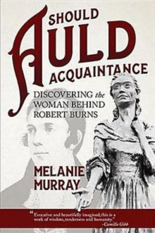 Should Auld Acquaintance : Discovering the Woman Behind Robert Burns, Paperback / softback Book