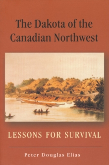 The Dakota of the Canadian Northwest : Lessons for Survival, Paperback / softback Book