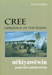 Cree, Language of the Plains : Language of the Plains, Paperback Book