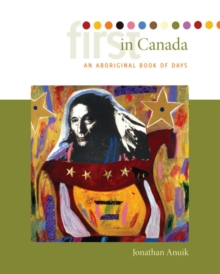 First in Canada : An Aboriginal Book of Days, Hardback Book