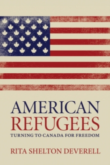 American Refugees : Turning to Canada for Freedom, Hardback Book