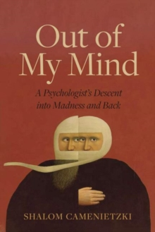 Out of My Mind : A Psychologistas Descent into Madness and Back, Hardback Book