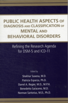 Public Health Aspects of Diagnosis and Classification of Mental and Behavioral Disorders : Refining the Research Agenda for DSM-5 and ICD-11, Paperback Book
