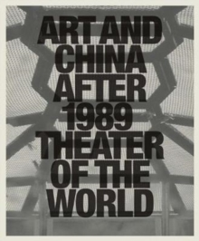 Art and China after 1989 : Theater of the World, Hardback Book