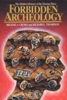 Forbidden Archeology : The Hidden History of the Human Race, Hardback Book