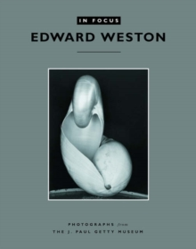 In Focus: Edward Weston - Photographs from the J.Paul Getty Museum, Paperback / softback Book