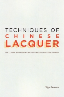 Techniques of Chinese Lacquer - The Classic Eighteenth-Century Treastise on Asian Varnish, Paperback / softback Book
