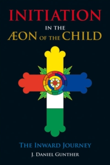 Initiation in the Aeon of the Child : The Inward Journey, Paperback / softback Book