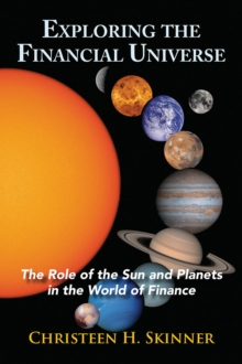 Exploring the Financial Universe : The Role of the Sun and Planets in the World of Finance, Paperback / softback Book