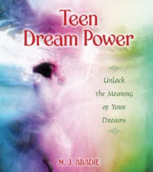 Teen Dream Power : Unlock the Meaning of Your Dreams, Paperback / softback Book