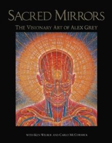Sacred Mirrors : The Visionary Art of Alexander Grey, Hardback Book