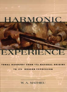Harmonic Experience : Tonal Harmony from its Natural Origins to its Modern Expression, Paperback / softback Book