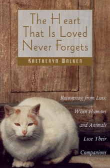 The Heart That is Loved Never Forgets : Recovering from Loss - When Humans and Animals Lose Their Companions, Paperback / softback Book