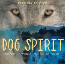 Dog Spirit : Hounds, Howlings and Hocus Pocus, Paperback / softback Book