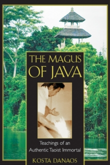 The Magus of Java : Teachings of an Authentic Taoist Immortal, Paperback / softback Book