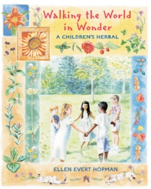 Walking the World in Wonder : A Childrens Herbal, Paperback / softback Book