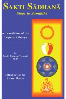 Sakti Sadhana : Steps to Samaadhi: a Translation of the Tripura Rahasya, Paperback / softback Book