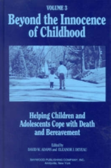 Beyond the Innocence of Childhood : Helping Children and Adolescents Cope with Death and Bereavement, Volume 2, Hardback Book