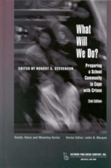 What Will We Do? : Preparing a School Community to Cope with Crises, Paperback Book