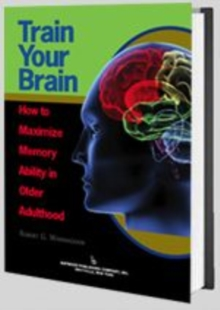 Train Your Brain : How to Maximize Memory Ability in Older Adulthood, Hardback Book