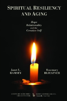 Spiritual Resiliency and Aging : Hope, Relationality, and the Creative Self, Hardback Book