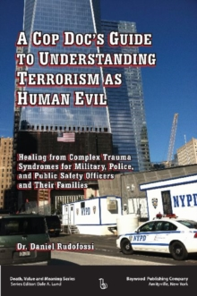 A Cop Doc's Guide to Understanding Terrorism as Human Evil : Healing from Complex Trauma Syndromes for Military, Police, and Public Safety Officers and Their Families, Paperback / softback Book