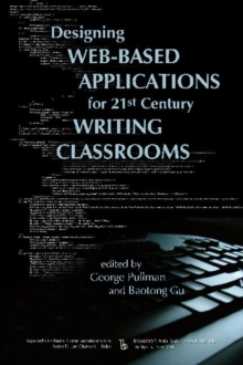 Designing Web-Based Applications for 21st Century Writing Classrooms, Hardback Book
