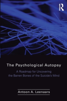 The Psychological Autopsy : A Roadmap for Uncovering the Barren Bones of the Suicide's Mind, Paperback / softback Book