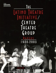 The Latino Theatre Initiative / Center Theatre Group Papers, 1980-2005, Paperback Book