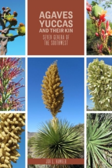 Agaves, Yuccas, and their Kin : Seven genera of the Southwest, Paperback / softback Book