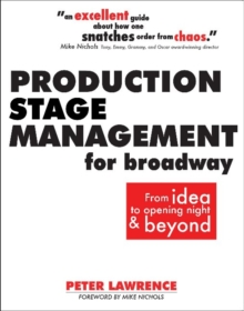 Production Stage Management for Broadway : From Idea to Opening Night & Beyond, Paperback Book
