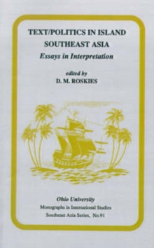 Text/Politics in Island Southeast Asia : Essays in Interpretation, Paperback / softback Book