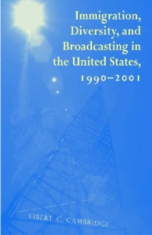 Immigration, Diversity, and Broadcasting in the United States 1990-2001, Paperback / softback Book