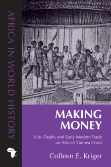 Making Money : Life, Death, and Early Modern Trade on Africa's Guinea Coast, Paperback / softback Book