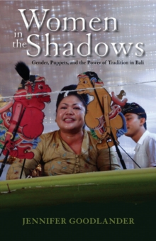 Women in the Shadows : Gender, Puppets, and the Power of Tradition in Bali, Hardback Book