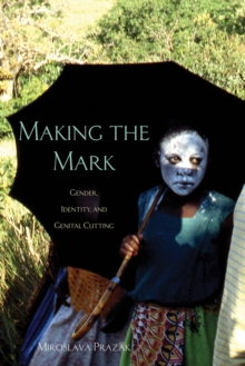 Making the Mark : Gender, Identity, and Genital Cutting, Paperback / softback Book