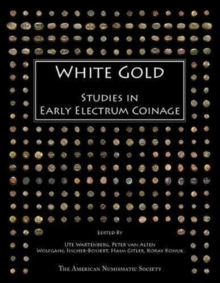 White Gold : Studies in Early Electrum Coinage, Hardback Book