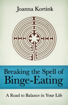 Breaking the Spell of Binge-eating : A Road to Balance in Your Life, Paperback / softback Book