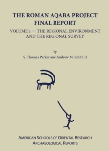 The Roman Aqaba Project : Final Report, Volume 1: The Regional Environment and the Regional Survey, Hardback Book