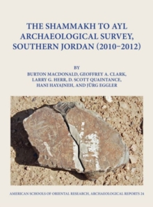 The Shammakh to Ayl Archaeological Survey, Southern Jordan 2010-2012, Hardback Book