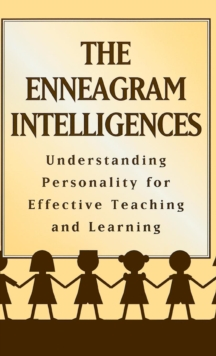 The Enneagram Intelligences : Understanding Personality for Effective Teaching and Learning, Hardback Book
