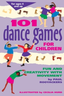 101 Dance Games for Children : Fun and Creativity with Movement, Paperback Book