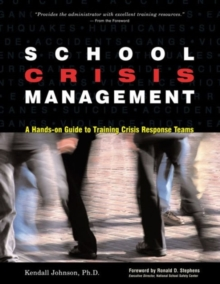 School Crisis Management : A Hands-on Guide to Training Crisis Response Teams, Paperback / softback Book
