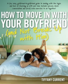 How to Move in with Your Boyfriend : (And Not Break Up with Him), Paperback / softback Book