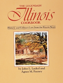 The Legendary Illinois Cookbook : Historic and Culinary Lore from the Prairie State, Paperback / softback Book