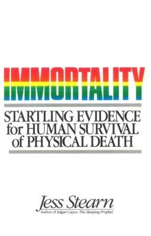Immortality : Startling Evidence for Human Survival of Physical Death, Paperback / softback Book