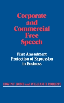 Corporate and Commercial Free Speech : First Amendment Protection of Expression in Business, Hardback Book
