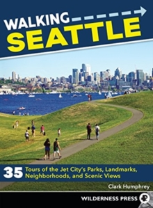 Walking Seattle : 35 Tours of the Jet City's Parks, Landmarks, Neighborhoods, and Scenic Views, Paperback / softback Book