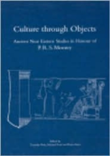 Culture through Objects. Ancient Near Eastern Studies in Honour of P.R.S. Moorey : Paperback, Hardback Book